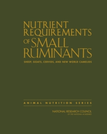 Nutrient Requirements of Small Ruminants : Sheep, Goats, Cervids, and New World Camelids, Hardback Book