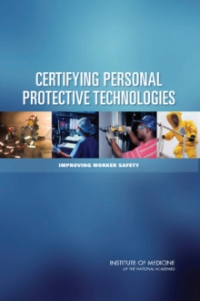 Certifying Personal Protective Technologies : Improving Worker Safety, PDF eBook