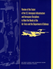 Review of the Future of the U.S. Aerospace Infrastructure and Aerospace Engineering Disciplines to Meet the Needs of the Air Force and the Department of Defense, EPUB eBook