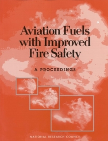 Aviation Fuels with Improved Fire Safety : A Proceedings, EPUB eBook