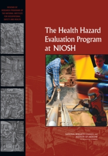 The Health Hazard Evaluation Program at NIOSH : Reviews of Research Programs of the National Institute for Occupational Safety and Health, EPUB eBook