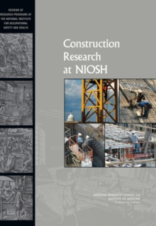 Construction Research at NIOSH : Reviews of Research Programs of the National Institute for Occupational Safety and Health, EPUB eBook