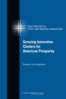 Growing Innovation Clusters for American Prosperity : Summary of a Symposium, EPUB eBook