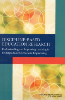 Discipline-Based Education Research : Understanding and Improving Learning in Undergraduate Science and Engineering, Paperback / softback Book