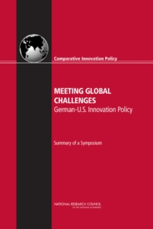 Meeting Global Challenges : German-U.S. Innovation Policy: Summary of a Symposium, PDF eBook