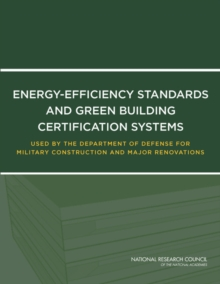 Energy-Efficiency Standards and Green Building Certification Systems Used by the Department of Defense for Military Construction and Major Renovations, PDF eBook