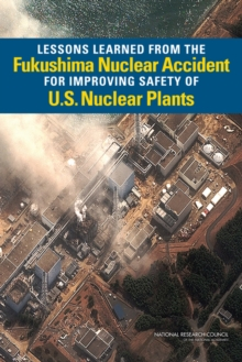 Lessons Learned from the Fukushima Nuclear Accident for Improving Safety of U.S. Nuclear Plants, Paperback / softback Book