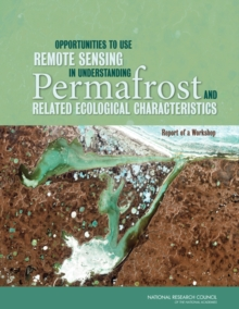 Opportunities to Use Remote Sensing in Understanding Permafrost and Related Ecological Characteristics : Report of a Workshop, PDF eBook