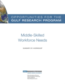Opportunities for the Gulf Research Program: Middle-Skilled Workforce Needs : Summary of a Workshop, PDF eBook