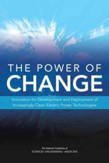 The Power of Change : Innovation for Development and Deployment of Increasingly Clean Electric Power Technologies, Paperback Book