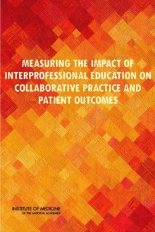 Measuring the Impact of Interprofessional Education on Collaborative Practice and Patient Outcomes, Paperback / softback Book