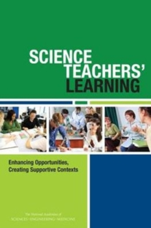 Science Teachers' Learning : Enhancing Opportunities, Creating Supportive Contexts, Paperback Book