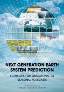 Next Generation Earth System Prediction : Strategies for Subseasonal to Seasonal Forecasts, Paperback / softback Book
