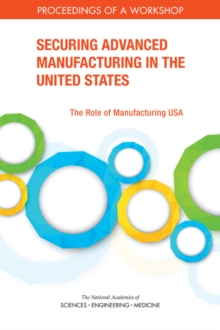 Securing Advanced Manufacturing in the United States : The Role of Manufacturing USA: Proceedings of a Workshop, EPUB eBook
