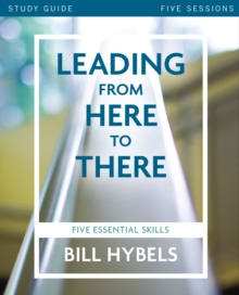 Leading from Here to There Study Guide : Five Essential Skills, Paperback Book