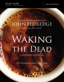 The Waking the Dead Study Guide Expanded Edition : The Secret to a Heart Fully Alive, Paperback / softback Book