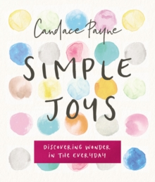 Simple Joys : Discovering Wonder in the Everyday, Hardback Book
