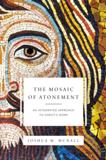 The Mosaic of Atonement : An Integrated Approach to Christ's Work, Paperback / softback Book