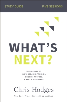 What's Next? Study Guide : The Journey to Know God, Find Freedom, Discover Purpose, and Make a Difference, Paperback / softback Book