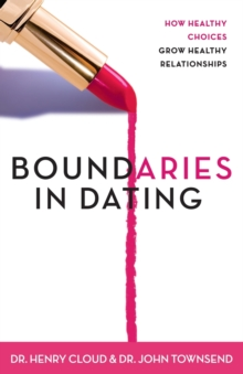 Boundaries in Dating : How Healthy Choices Grow Healthy Relationships, Paperback Book
