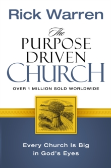 The Purpose Driven Church : Every Church Is Big in God's Eyes, Paperback Book