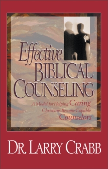 Effective Biblical Counseling : A Model for Helping Caring Christians Become Capable Counselors, Hardback Book