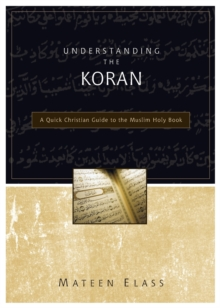 Understanding the Koran : A Quick Christian Guide to the Muslim Holy Book, Paperback / softback Book