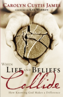 When Life and Beliefs Collide : How Knowing God Makes a Difference, Paperback / softback Book
