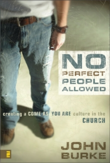 No Perfect People Allowed : Creating a Come-as-You-Are Culture in the Church, Paperback Book