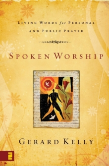 Spoken Worship : Living Words for Personal and Public Prayer, Paperback Book