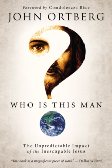 Who Is This Man? : The Unpredictable Impact of the Inescapable Jesus, Paperback Book