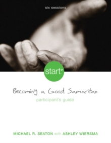Start Becoming a Good Samaritan Participant's Guide : Six Sessions, Paperback / softback Book