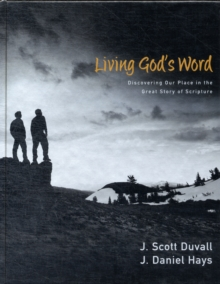 Living God's Word : Discovering Our Place in the Great Story of Scripture, Hardback Book