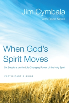 When God's Spirit Moves Participant's Guide : Six Sessions on the Life-Changing Power of the Holy Spirit, Paperback / softback Book