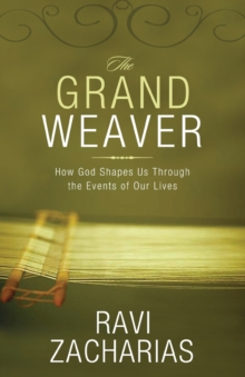 The Grand Weaver : How God Shapes Us Through the Events of Our Lives, Paperback Book