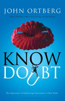 Know Doubt : The Importance of Embracing Uncertainty in Your Faith, Paperback / softback Book