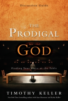 The Prodigal God Discussion Guide : Finding Your Place at the Table, Paperback Book