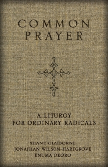 Common Prayer : A Liturgy for Ordinary Radicals, Hardback Book