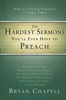 The Hardest Sermons You'll Ever Have to Preach : Help from Trusted Preachers for Tragic Times, Paperback / softback Book