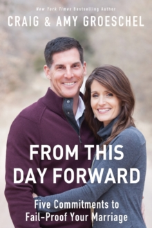 From This Day Forward : Five Commitments to Fail-Proof Your Marriage, Paperback / softback Book