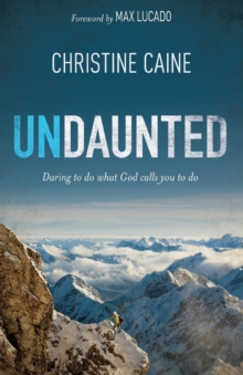 Undaunted : Daring to Do What God Calls You to Do, Paperback Book