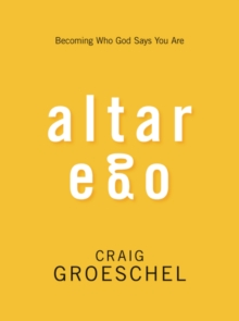 Altar Ego : Becoming Who God Says You are, Paperback / softback Book