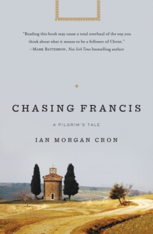 Chasing Francis : A Pilgrim's Tale, Paperback Book