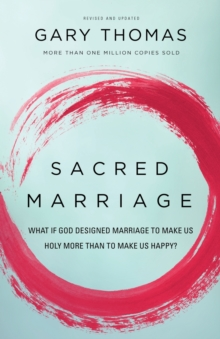 Sacred Marriage : What If God Designed Marriage to Make Us Holy More Than to Make Us Happy?, Paperback / softback Book