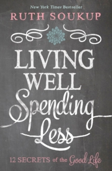 Living Well, Spending Less : 12 Secrets of the Good Life, Paperback Book