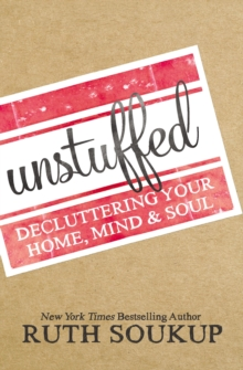 Unstuffed : Decluttering Your Home, Mind, and   Soul, Paperback / softback Book