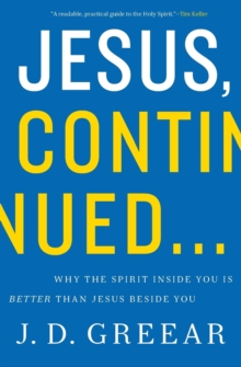 Jesus, Continued... : Why the Spirit Inside You is Better than Jesus Beside You, Paperback / softback Book