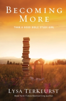 Becoming More Than a Good Bible Study Girl, Paperback / softback Book