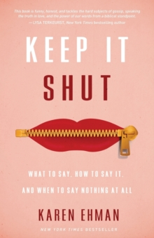 Keep It Shut : What to Say, How to Say It, and When to Say Nothing at All, Paperback Book