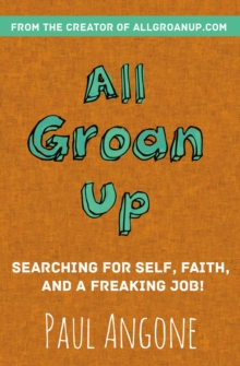 All Groan Up : Searching for Self, Faith, and a Freaking Job!, Paperback / softback Book